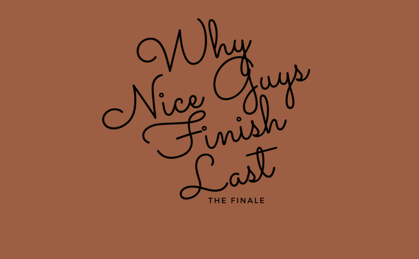 Why Nice Guys Finish Last – Finale