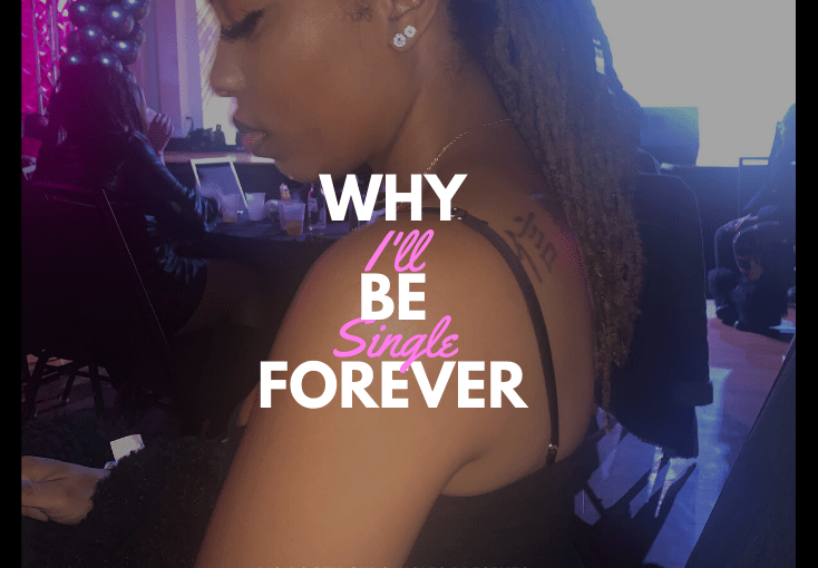 I'll Probaby Be Single Forever: Here'sWhy